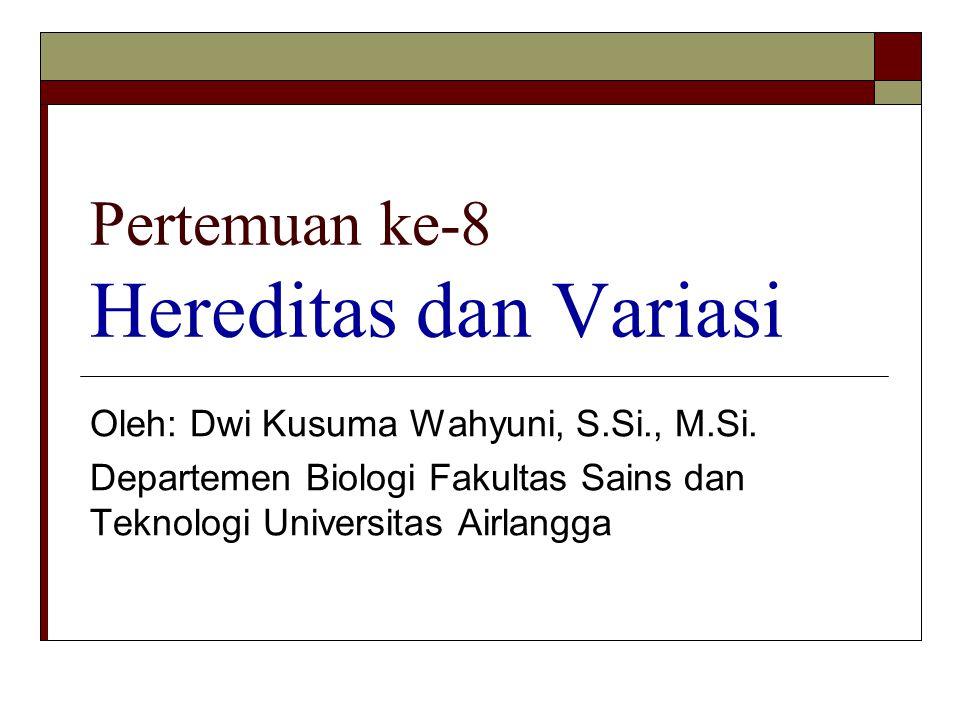 Pertemuan ke-8 Hereditas dan Variasi Oleh: Dwi Kusuma Wahyuni, S.Si., M.Si. Departemen Biologi Fakultas Sains dan Teknologi Universitas Airlangga