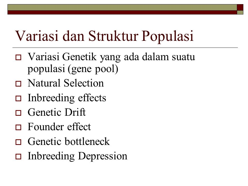 Variasi dan Struktur Populasi  Variasi Genetik yang ada dalam suatu populasi (gene pool)  Natural Selection  Inbreeding effects  Genetic Drift  F