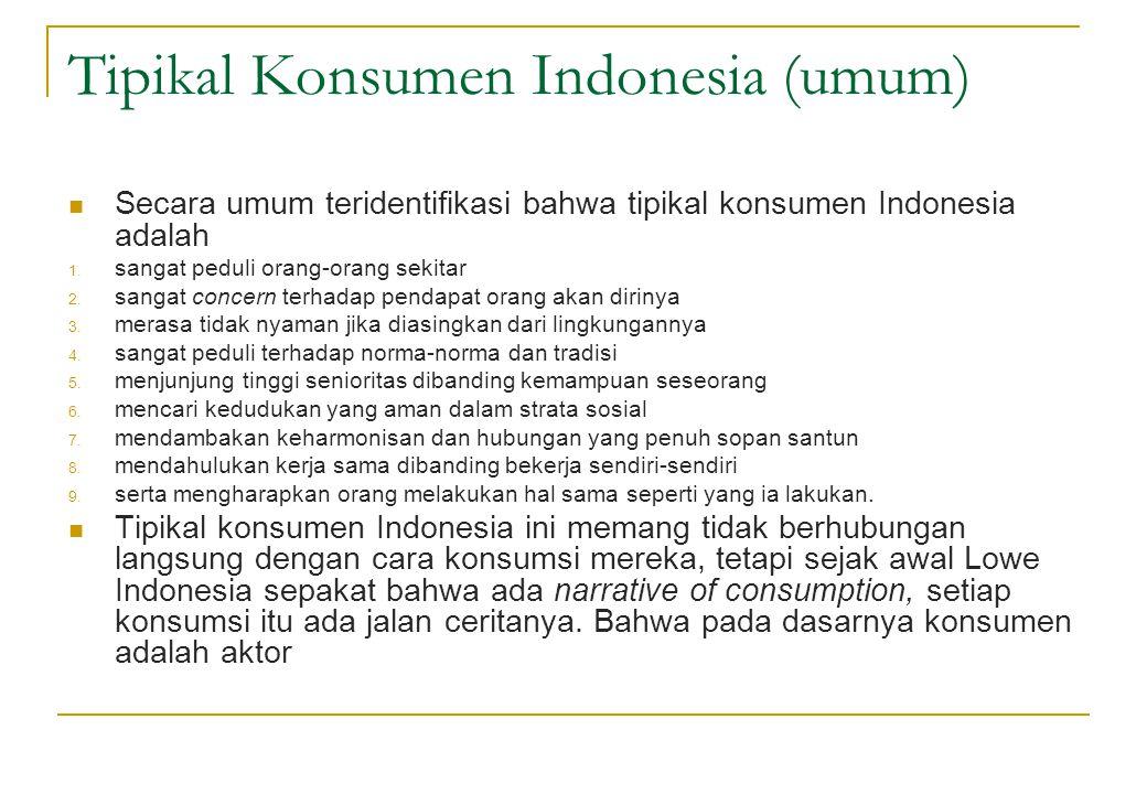 Tipikal Konsumen Indonesia (umum)  Secara umum teridentifikasi bahwa tipikal konsumen Indonesia adalah 1. sangat peduli orang-orang sekitar 2. sangat