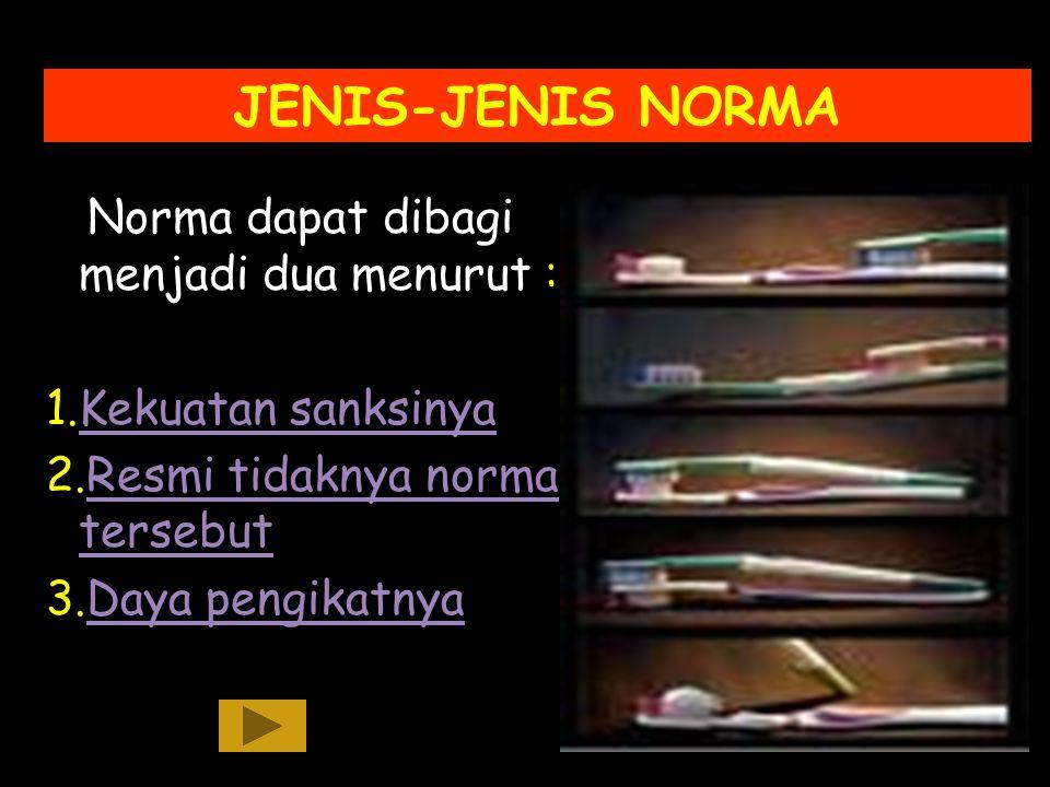 PENGERTIAN NORMA Norma adalah patokan perilaku dalam kelompok masyarakat tertentu, yang disebut juga peaturan sosial yang menyangkut perilaku- perilak