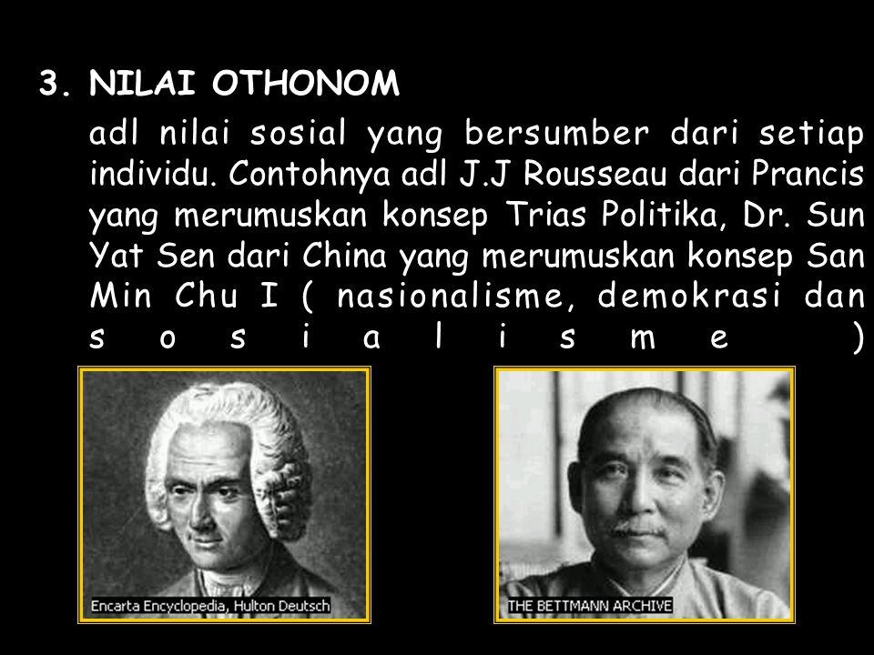 3.NILAI OTHONOM adl nilai sosial yang bersumber dari setiap individu.