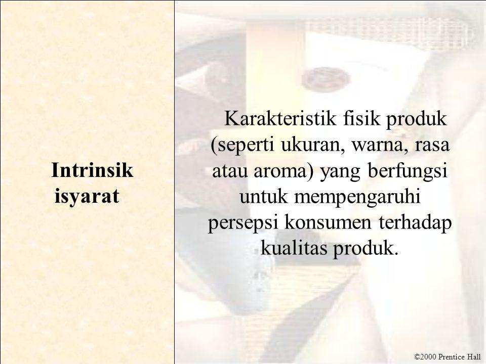 ©2000 Prentice Hall Intrinsik isyarat Karakteristik fisik produk (seperti ukuran, warna, rasa atau aroma) yang berfungsi untuk mempengaruhi persepsi konsumen terhadap kualitas produk.