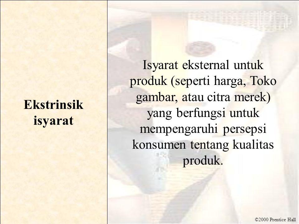 ©2000 Prentice Hall Ekstrinsik isyarat Isyarat eksternal untuk produk (seperti harga, Toko gambar, atau citra merek) yang berfungsi untuk mempengaruhi persepsi konsumen tentang kualitas produk.