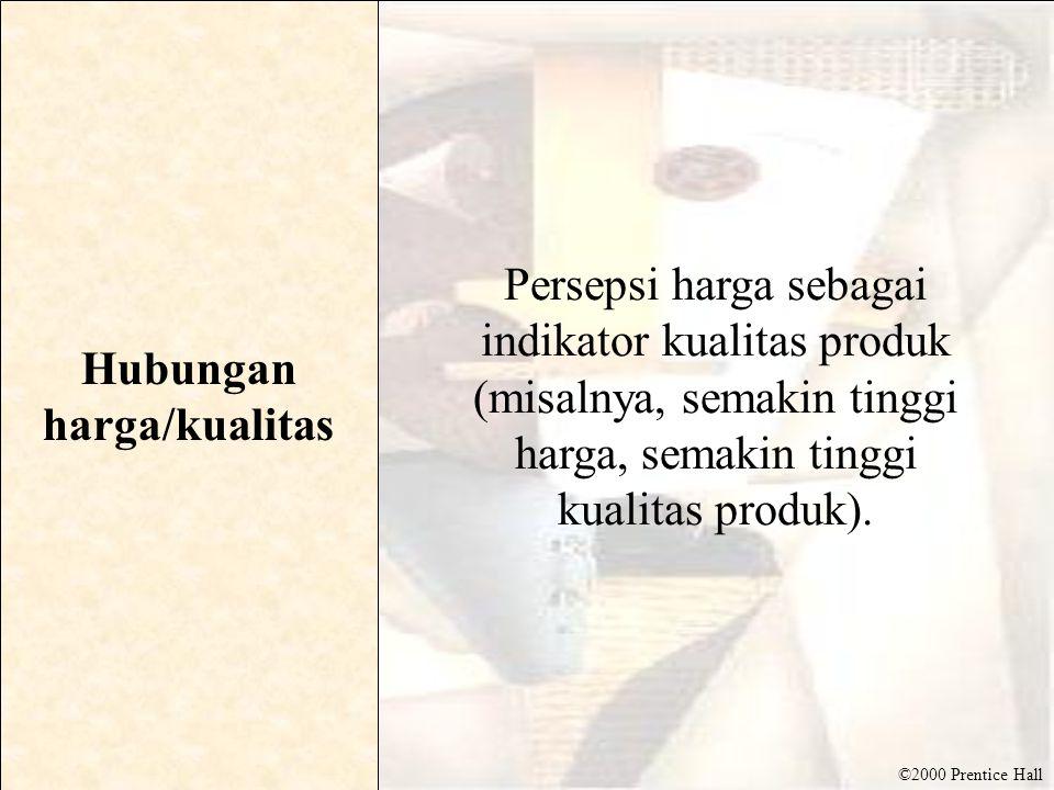 ©2000 Prentice Hall Hubungan harga/kualitas Persepsi harga sebagai indikator kualitas produk (misalnya, semakin tinggi harga, semakin tinggi kualitas produk).