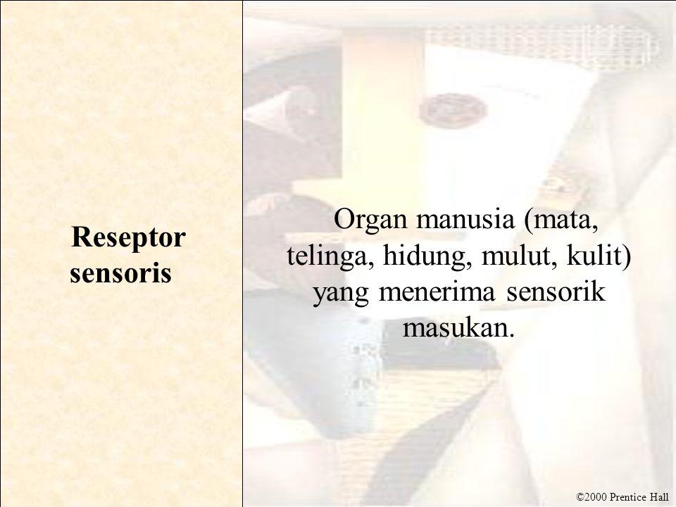 ©2000 Prentice Hall Reseptor sensoris Organ manusia (mata, telinga, hidung, mulut, kulit) yang menerima sensorik masukan.