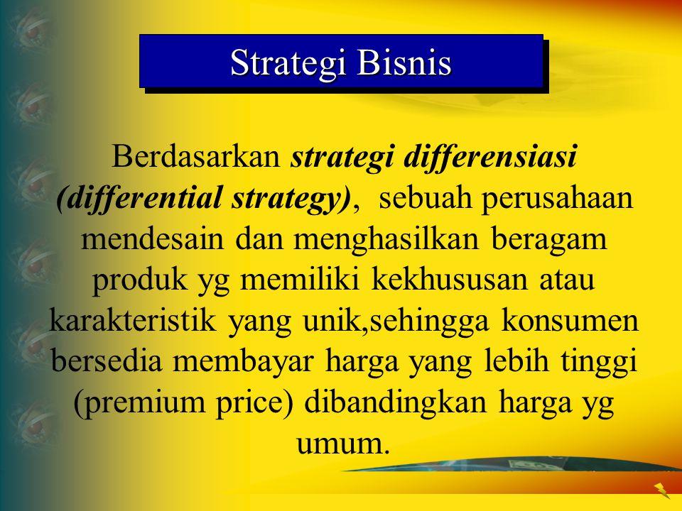 Strategi Bisnis Berdasarkan strategi differensiasi (differential strategy), sebuah perusahaan mendesain dan menghasilkan beragam produk yg memiliki ke