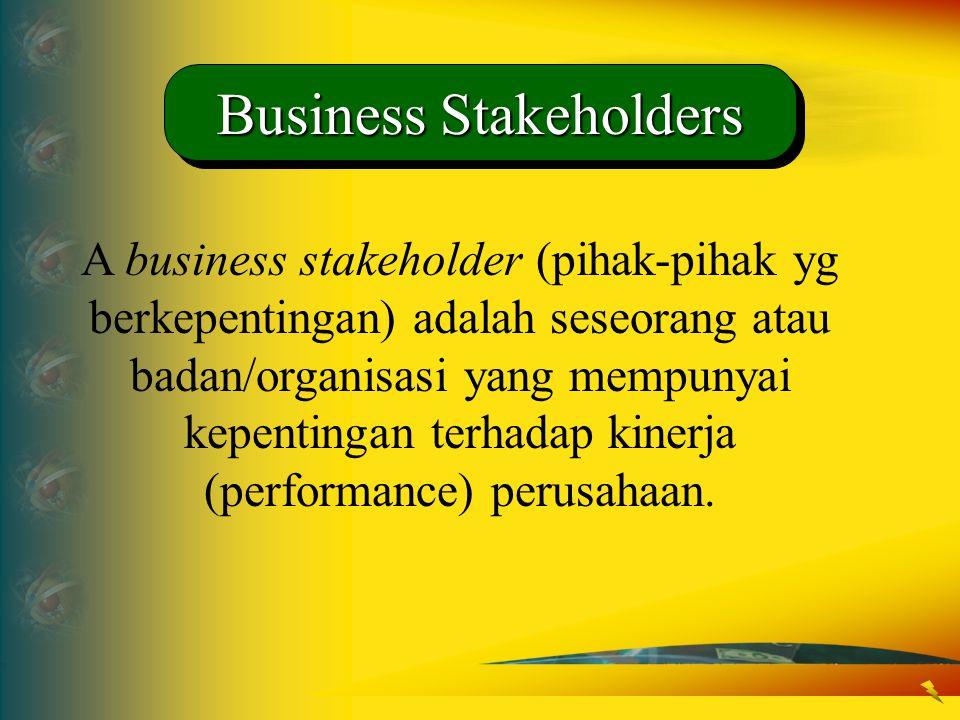 A business stakeholder (pihak-pihak yg berkepentingan) adalah seseorang atau badan/organisasi yang mempunyai kepentingan terhadap kinerja (performance
