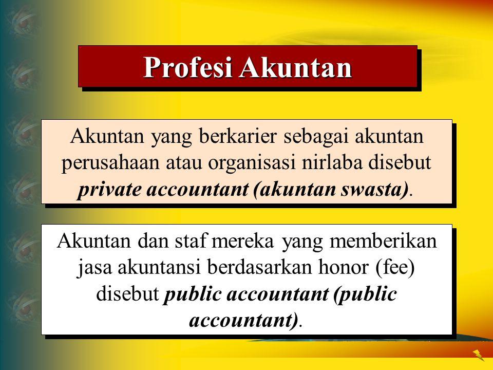 Profesi Akuntan Akuntan yang berkarier sebagai akuntan perusahaan atau organisasi nirlaba disebut private accountant (akuntan swasta). Akuntan dan sta