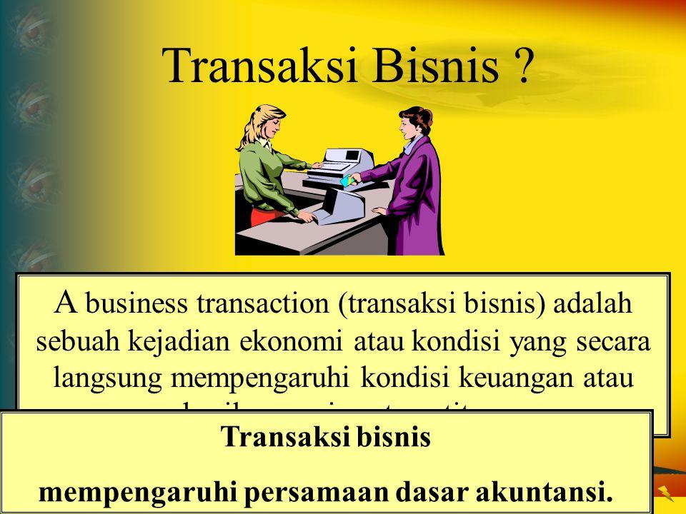 Transaksi Bisnis ? A business transaction (transaksi bisnis) adalah sebuah kejadian ekonomi atau kondisi yang secara langsung mempengaruhi kondisi keu