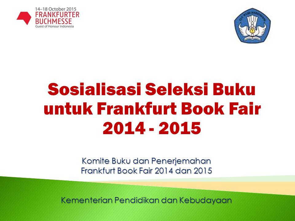 Sosialisasi Seleksi Buku untuk Frankfurt Book Fair 2014 - 2015 Komite Buku dan Penerjemahan Frankfurt Book Fair 2014 dan 2015 Kementerian Pendidikan d