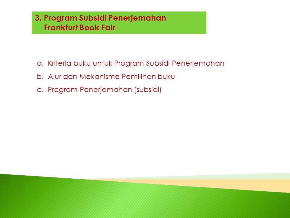 3. Program Subsidi Penerjemahan Frankfurt Book Fair a.Kriteria buku untuk Program Subsidi Penerjemahan b.Alur dan Mekanisme Pemilihan buku c.Program P
