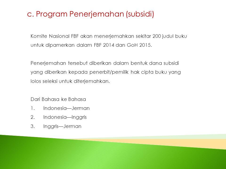 c. Program Penerjemahan (subsidi) Komite Nasional FBF akan menerjemahkan sekitar 200 judul buku untuk dipamerkan dalam FBF 2014 dan GoH 2015. Penerjem