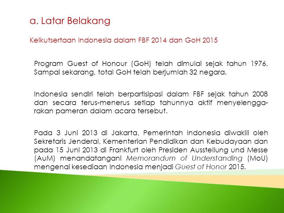 a. Latar Belakang Keikutsertaan Indonesia dalam FBF 2014 dan GoH 2015 Program Guest of Honour (GoH) telah dimulai sejak tahun 1976. Sampai sekarang, t