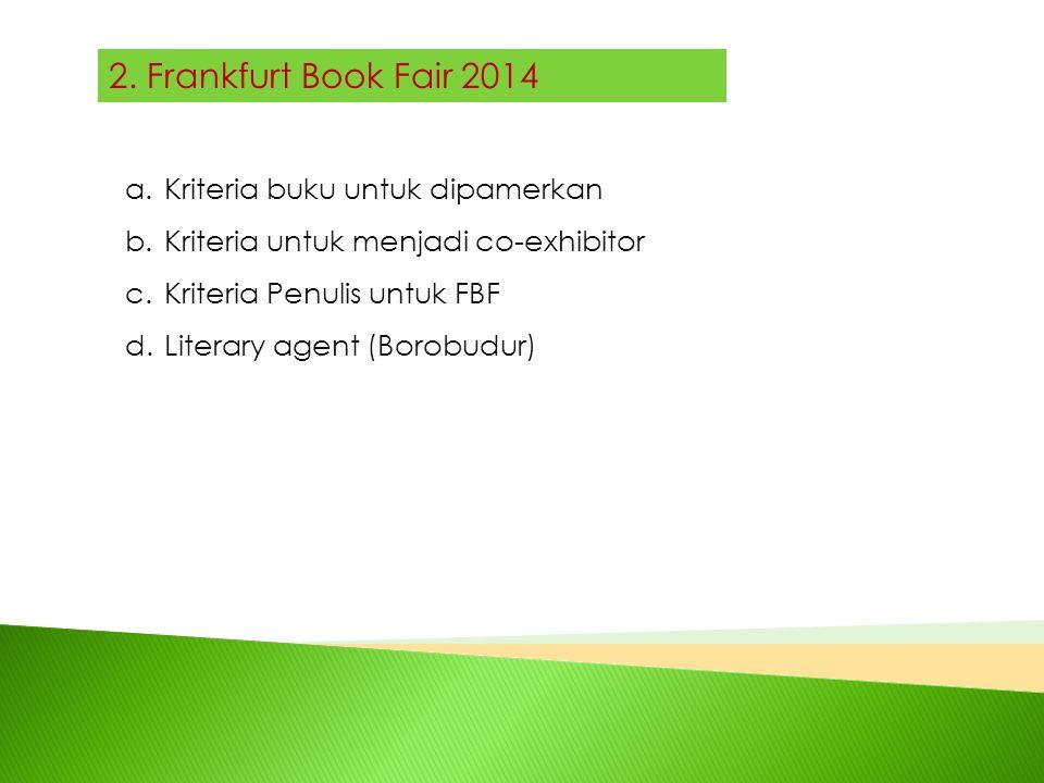 2. Frankfurt Book Fair 2014 a.Kriteria buku untuk dipamerkan b.Kriteria untuk menjadi co-exhibitor c.Kriteria Penulis untuk FBF d.Literary agent (Boro