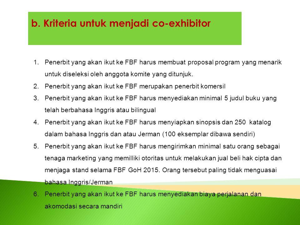 b. Kriteria untuk menjadi co-exhibitor 1.Penerbit yang akan ikut ke FBF harus membuat proposal program yang menarik untuk diseleksi oleh anggota komit