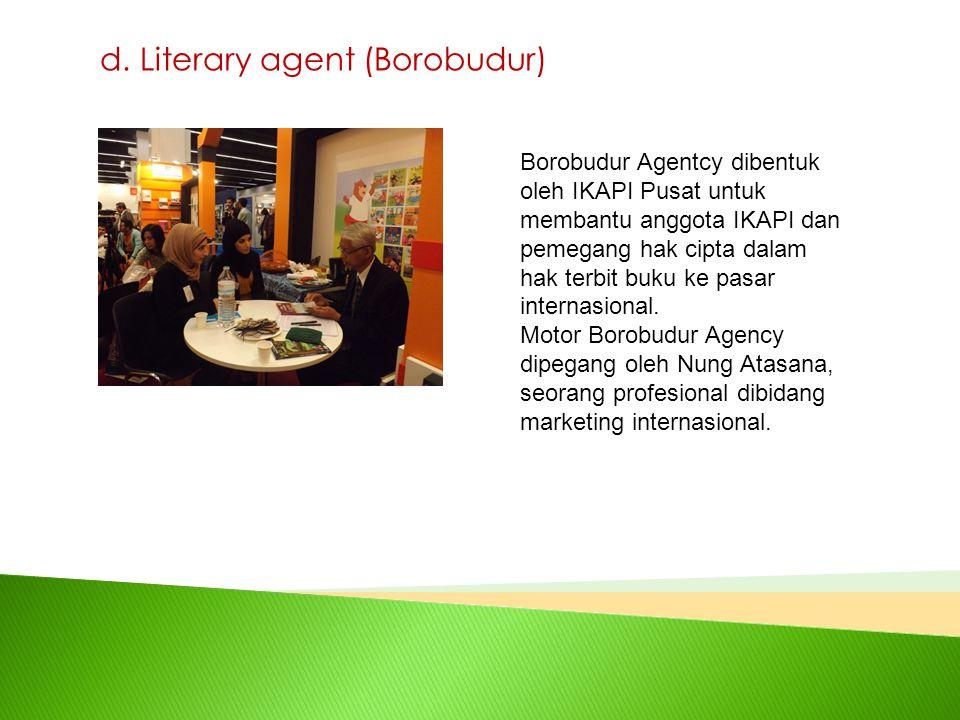 d. Literary agent (Borobudur) Borobudur Agentcy dibentuk oleh IKAPI Pusat untuk membantu anggota IKAPI dan pemegang hak cipta dalam hak terbit buku ke