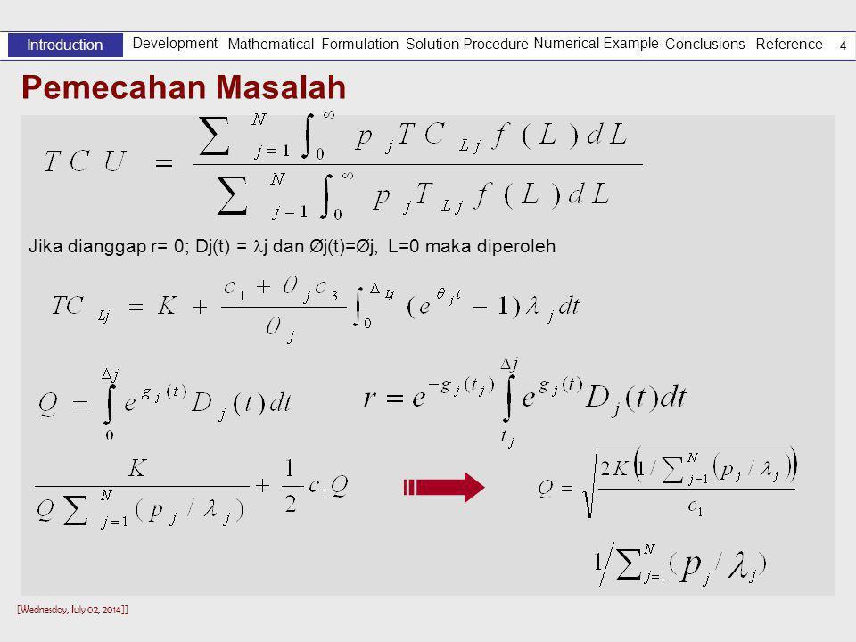 [Wednesday, July 02, 2014]] 4 Pemecahan Masalah Development Introduction Solution Procedure Numerical Example Reference Mathematical Formulation Conclusions Jika dianggap r= 0; Dj(t) =  j dan Øj(t)=Øj, L=0 maka diperoleh