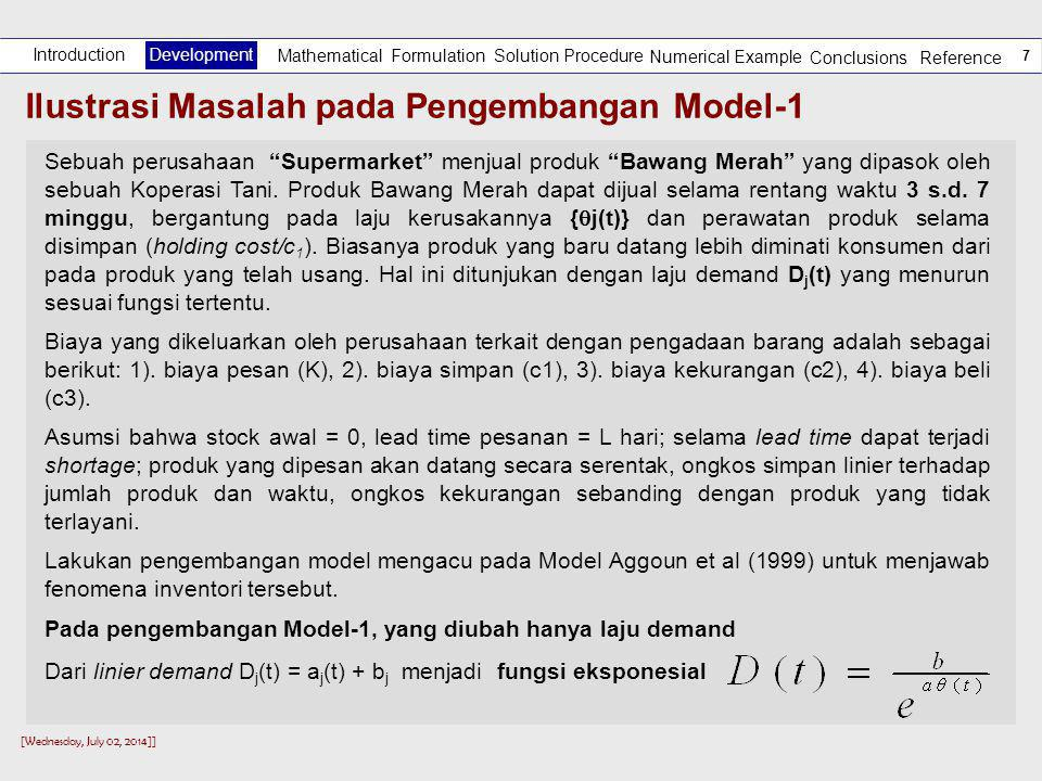 [Wednesday, July 02, 2014]] 6 Usulan Pengembangan Model Asumsi ModelModel AwalUsulan Pengembangan & Alasan Demand Dependent (increasing) Linier function Dependent (deterioration rate & quality, decreasing ).