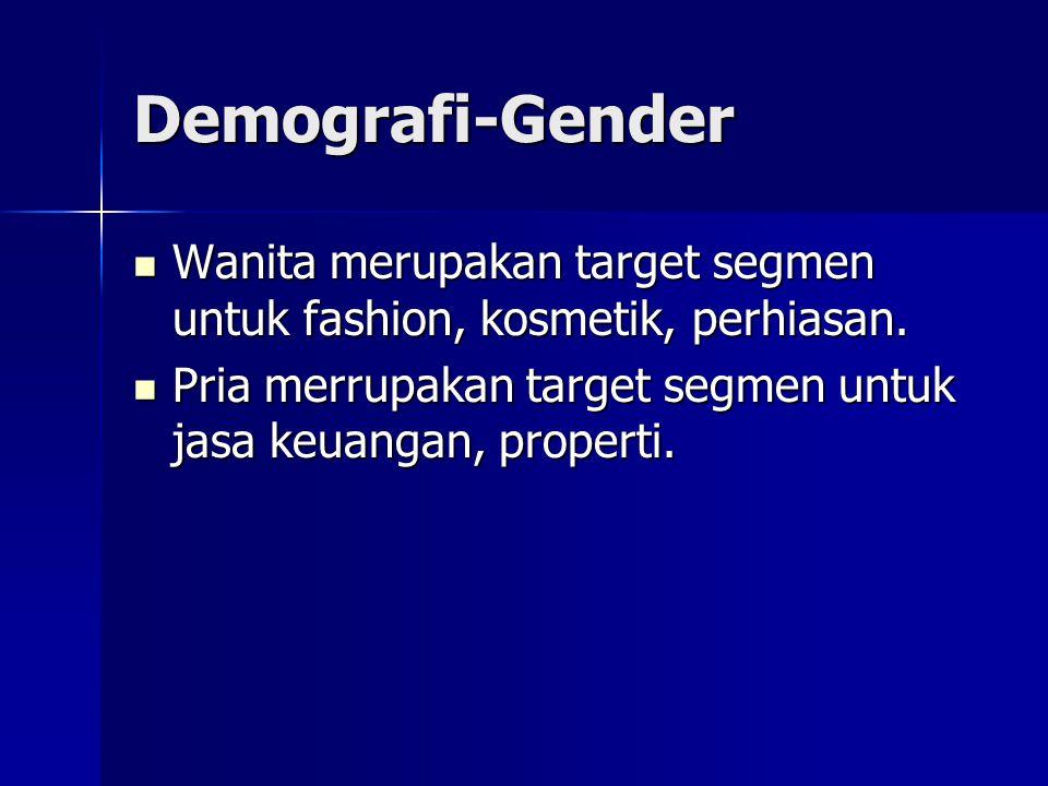 Demografi-Gender  Wanita merupakan target segmen untuk fashion, kosmetik, perhiasan.  Pria merrupakan target segmen untuk jasa keuangan, properti.