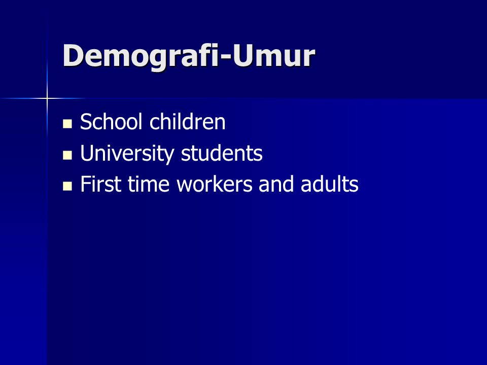 Demografi-Umur   School children   University students   First time workers and adults