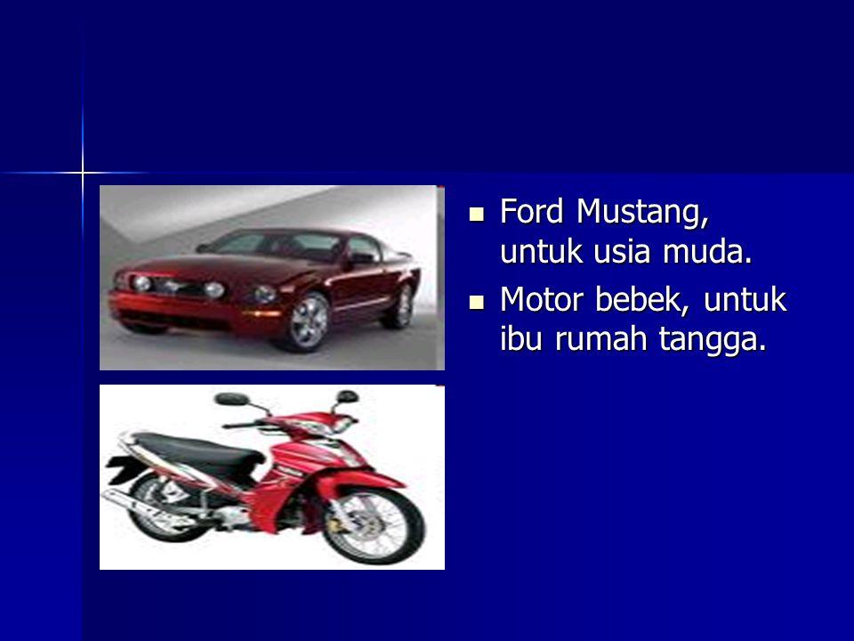  Ford Mustang, untuk usia muda.  Motor bebek, untuk ibu rumah tangga.