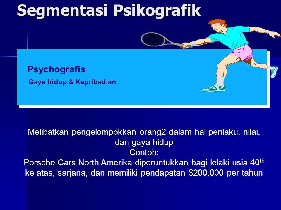 Segmentasi Psikografik Gaya hidup & Kepribadian Psychografis Melibatkan pengelompokkan orang2 dalam hal perilaku, nilai, dan gaya hidup Contoh: Porsch