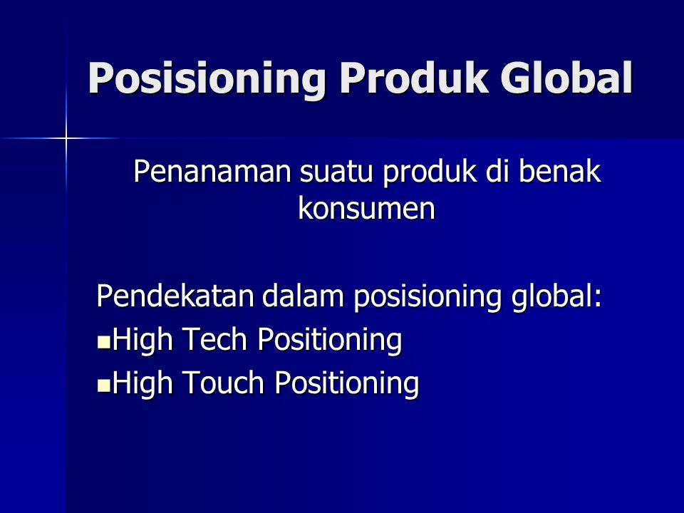 Posisioning Produk Global Penanaman suatu produk di benak konsumen Pendekatan dalam posisioning global:  High Tech Positioning  High Touch Positioni