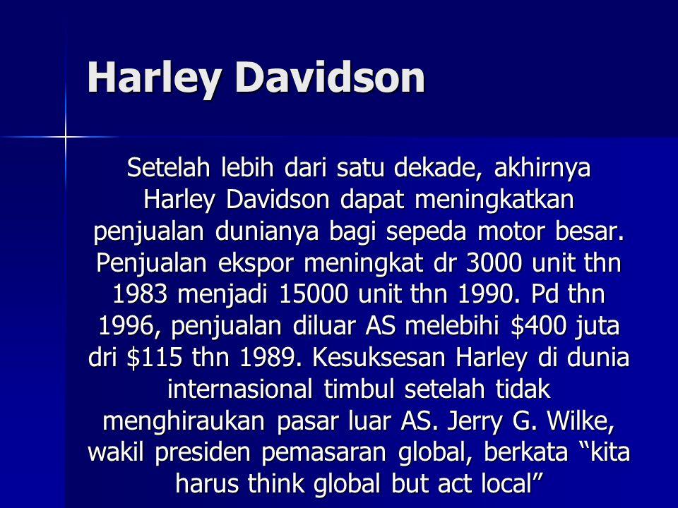 Harley Davidson Setelah lebih dari satu dekade, akhirnya Harley Davidson dapat meningkatkan penjualan dunianya bagi sepeda motor besar. Penjualan eksp