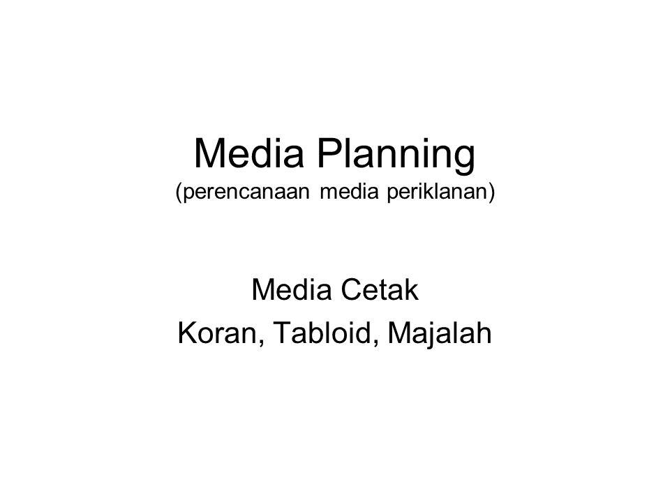 Media Planning – media cetak Dasar penggunaan media cetak •Perlu menyampaikan informasi detail dan cepat •Iklan bersifat pemberitahuan atau berita •Iklan bersifat lokal •Target tidak mass tetapi lebih tersegmen •Perlu visualisasi •Budget terbatas •Kompetisi