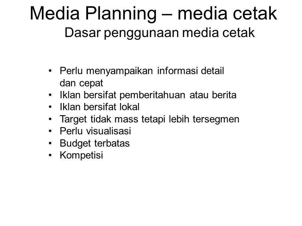 Media Planning – media cetak Dasar penggunaan media cetak •Perlu menyampaikan informasi detail dan cepat •Iklan bersifat pemberitahuan atau berita •Ik