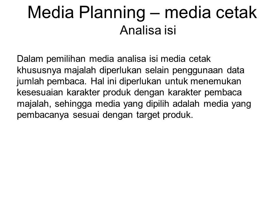 Media Planning – media cetak Analisa isi Dalam pemilihan media analisa isi media cetak khususnya majalah diperlukan selain penggunaan data jumlah pemb