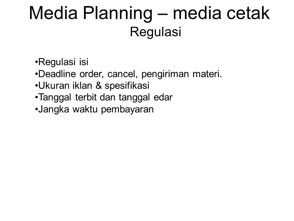 Media Planning – media cetak Regulasi •Regulasi isi •Deadline order, cancel, pengiriman materi. •Ukuran iklan & spesifikasi •Tanggal terbit dan tangga