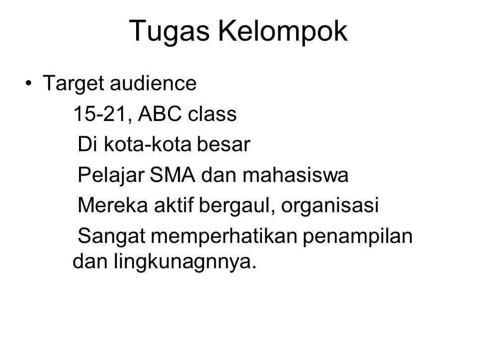 Tugas Kelompok •Target audience 15-21, ABC class Di kota-kota besar Pelajar SMA dan mahasiswa Mereka aktif bergaul, organisasi Sangat memperhatikan pe