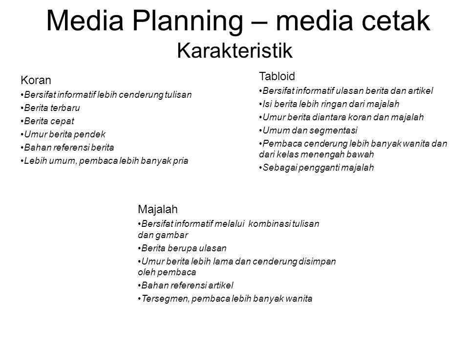 Media Planning – media cetak Karakteristik Koran •Bersifat informatif lebih cenderung tulisan •Berita terbaru •Berita cepat •Umur berita pendek •Bahan