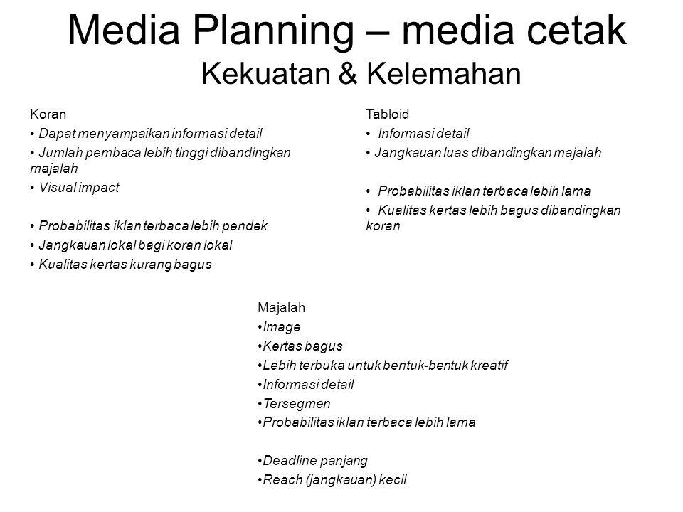 Media Planning – media cetak Koran • Dapat menyampaikan informasi detail • Jumlah pembaca lebih tinggi dibandingkan majalah • Visual impact • Probabil