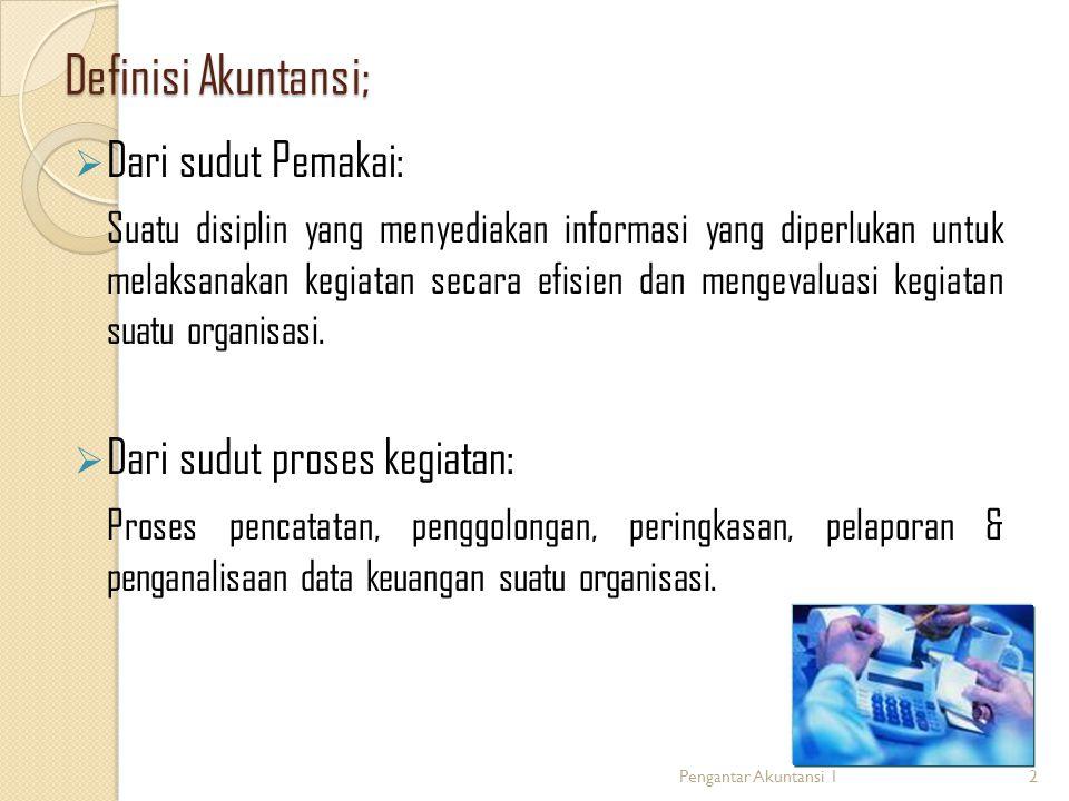 Definisi Akuntansi;  Dari sudut Pemakai: Suatu disiplin yang menyediakan informasi yang diperlukan untuk melaksanakan kegiatan secara efisien dan mengevaluasi kegiatan suatu organisasi.