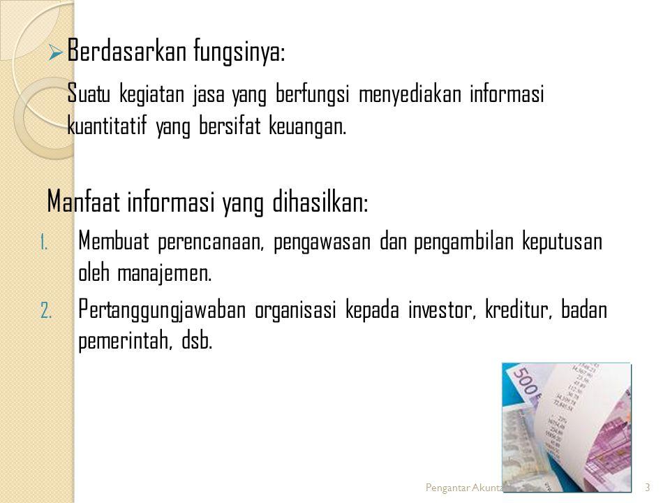  Berdasarkan fungsinya: Suatu kegiatan jasa yang berfungsi menyediakan informasi kuantitatif yang bersifat keuangan.