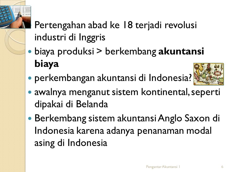  Pertengahan abad ke 18 terjadi revolusi industri di Inggris  biaya produksi > berkembang akuntansi biaya  perkembangan akuntansi di Indonesia.