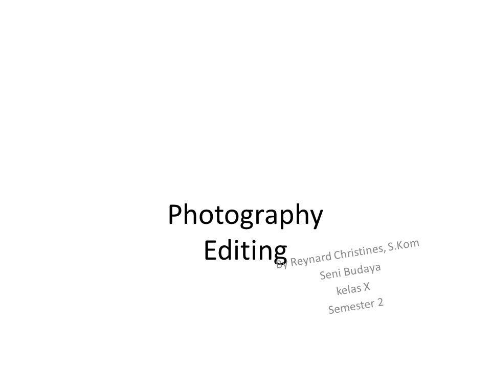 Photography Editing By Reynard Christines, S.Kom Seni Budaya kelas X Semester 2