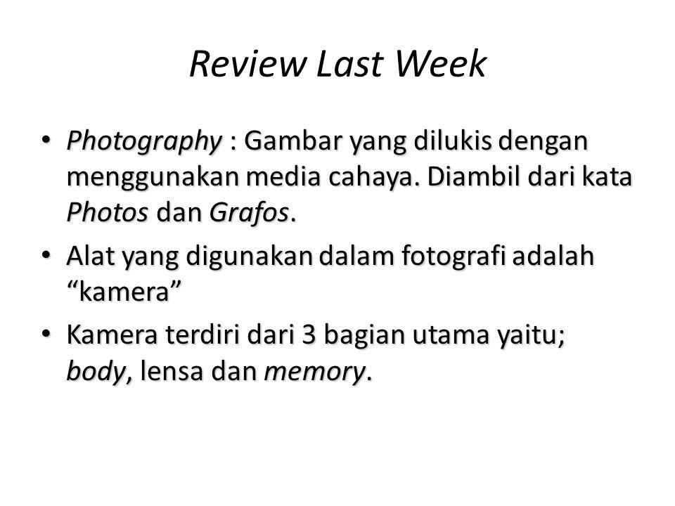 Review Last Week • Photography : Gambar yang dilukis dengan menggunakan media cahaya.