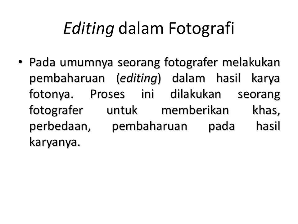 Editing Software • Adobe Photoshop ( Cs1, Cs2, Cs3, Cs4, Cs5 ) • CorelDraw • Adobe illustrator • Photomatix • iPhoto ( buat apple ) • Apple Aperture • Adobe Lightroom