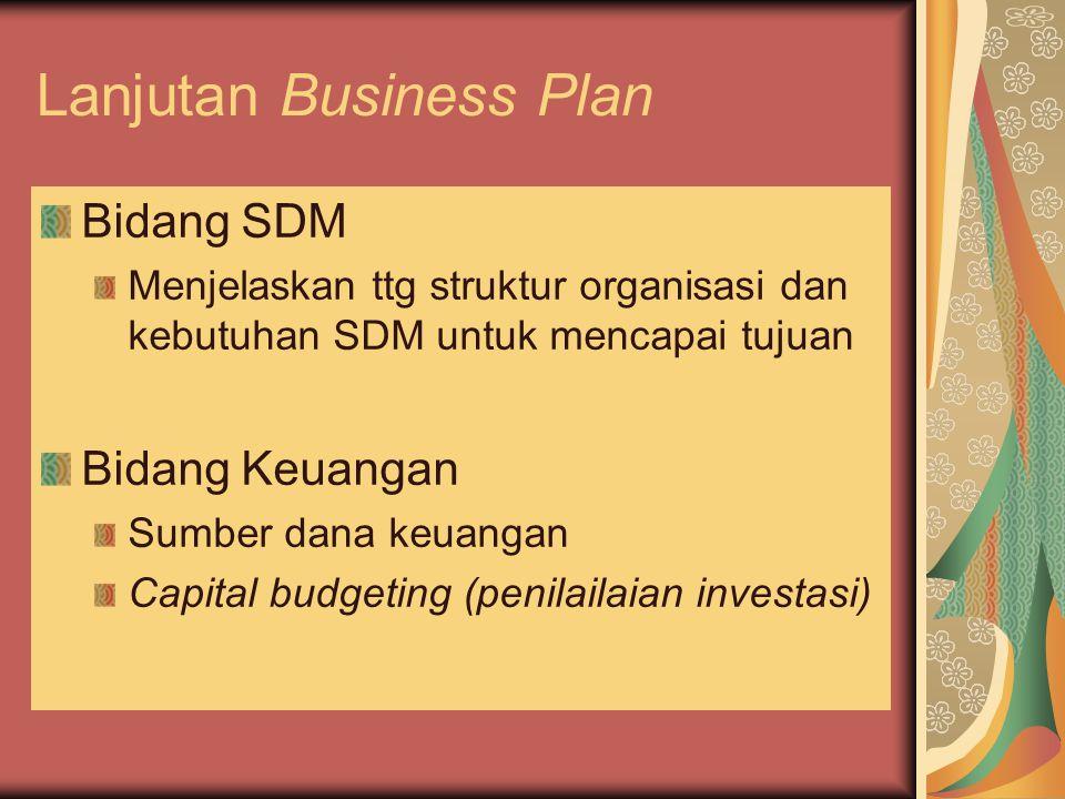 Lanjutan Business Plan Bidang SDM Menjelaskan ttg struktur organisasi dan kebutuhan SDM untuk mencapai tujuan Bidang Keuangan Sumber dana keuangan Cap
