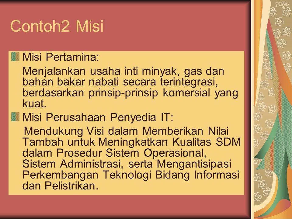 Contoh2 Misi Misi Pertamina: Menjalankan usaha inti minyak, gas dan bahan bakar nabati secara terintegrasi, berdasarkan prinsip-prinsip komersial yang
