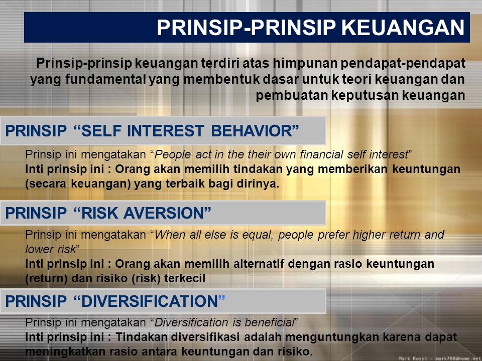 Prinsip-prinsip keuangan terdiri atas himpunan pendapat-pendapat yang fundamental yang membentuk dasar untuk teori keuangan dan pembuatan keputusan ke