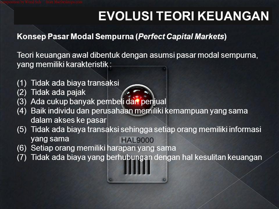 EVOLUSI TEORI KEUANGAN Konsep Pasar Modal Sempurna (Perfect Capital Markets) Teori keuangan awal dibentuk dengan asumsi pasar modal sempurna, yang mem