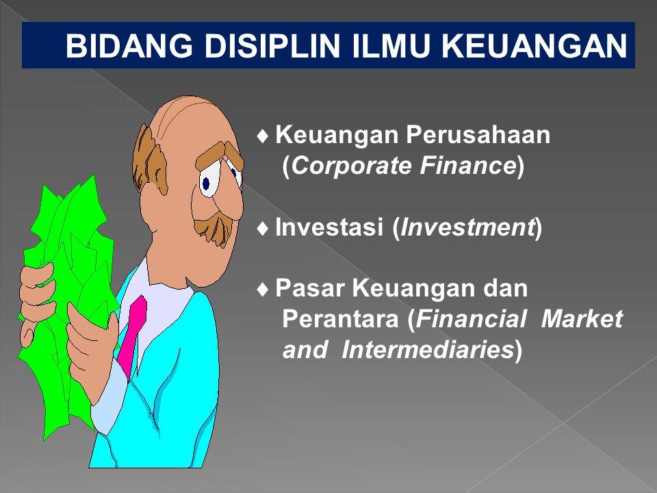 BIDANG DISIPLIN ILMU KEUANGAN  Keuangan Perusahaan (Corporate Finance)  Investasi (Investment)  Pasar Keuangan dan Perantara (Financial Market and Intermediaries)
