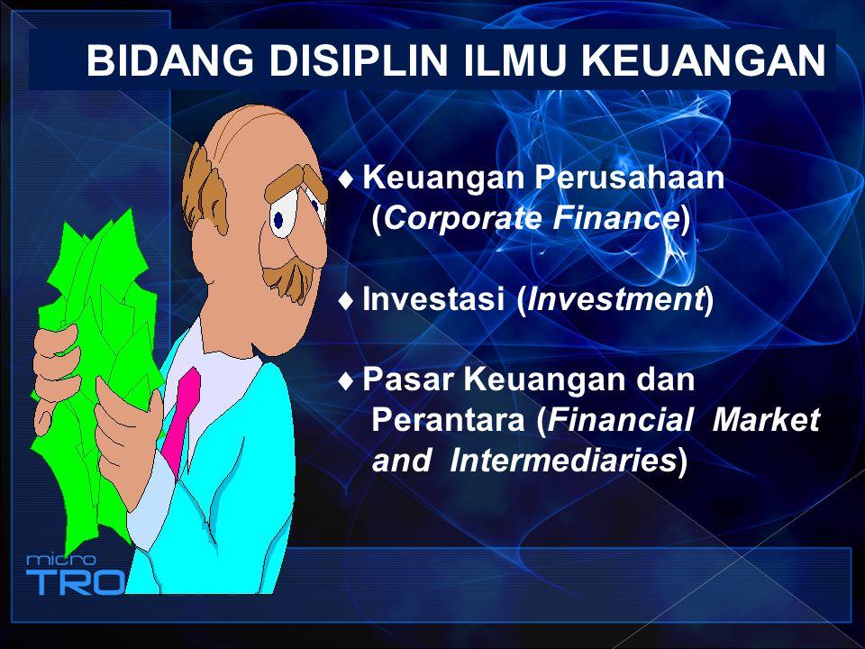BIDANG DISIPLIN ILMU KEUANGAN  Keuangan Perusahaan (Corporate Finance)  Investasi (Investment)  Pasar Keuangan dan Perantara (Financial Market and
