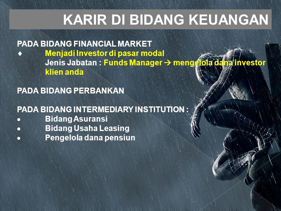 KARIR DI BIDANG KEUANGAN PADA BIDANG FINANCIAL MARKET  Menjadi Investor di pasar modal Jenis Jabatan : Funds Manager  mengelola dana investor klien