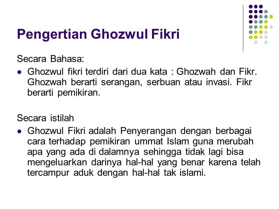 Pengertian Ghozwul Fikri Secara Bahasa:  Ghozwul fikri terdiri dari dua kata : Ghozwah dan Fikr.