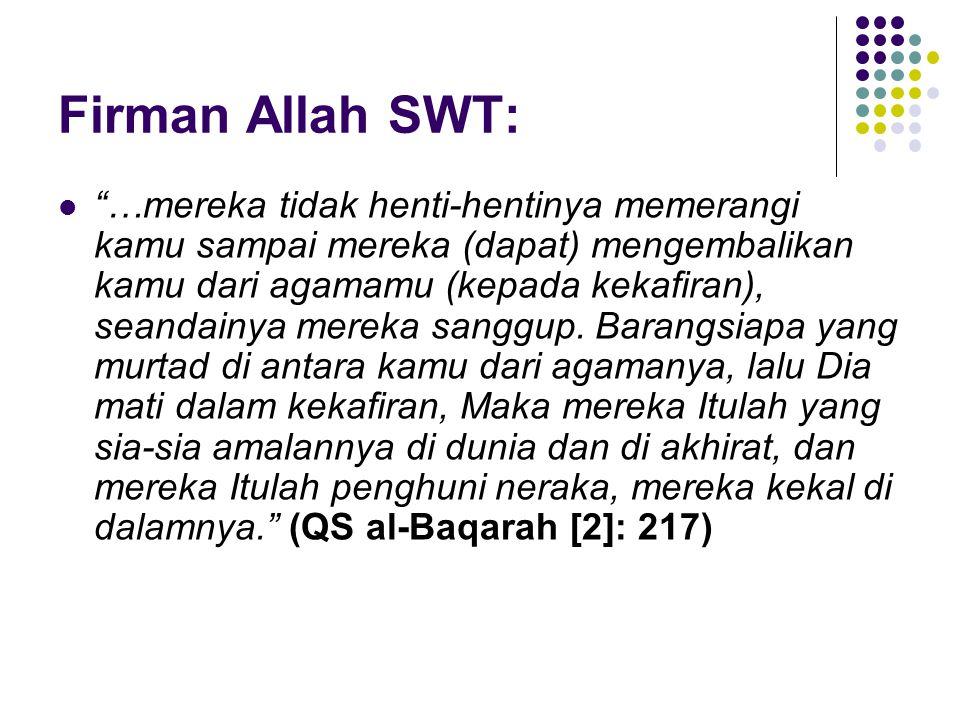 Firman Allah SWT:  …mereka tidak henti-hentinya memerangi kamu sampai mereka (dapat) mengembalikan kamu dari agamamu (kepada kekafiran), seandainya mereka sanggup.